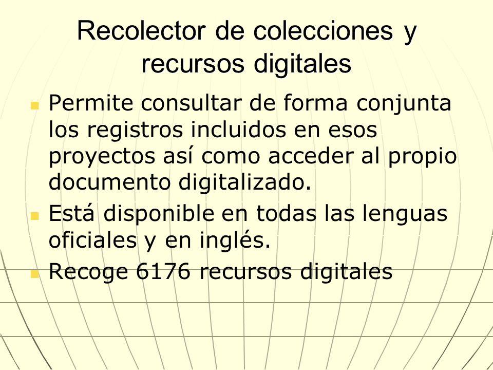 Recolector de colecciones y recursos digitales Permite consultar de forma conjunta los registros incluidos en esos proyectos así como acceder al propi