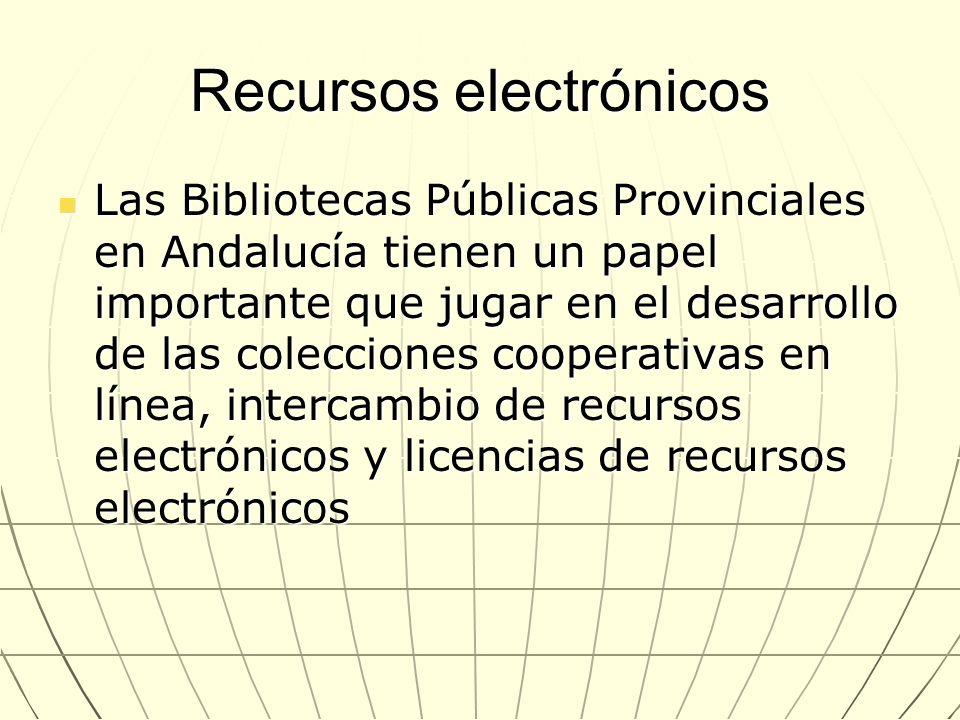 Recursos electrónicos Las Bibliotecas Públicas Provinciales en Andalucía tienen un papel importante que jugar en el desarrollo de las colecciones coop
