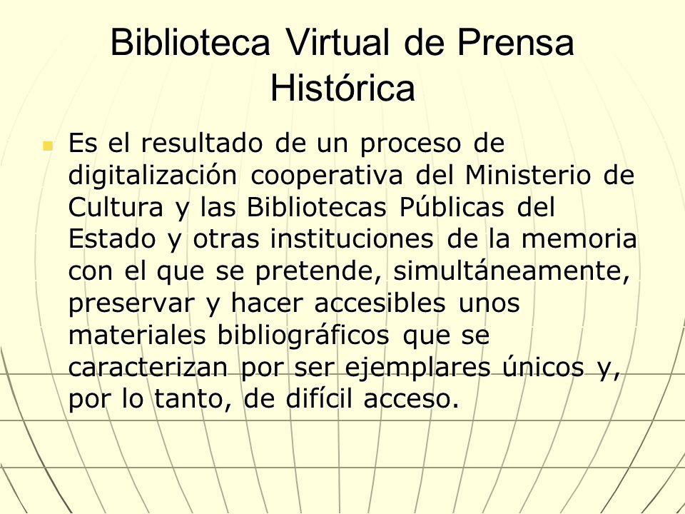 Biblioteca Virtual de Prensa Histórica Se inició el proyecto en el 2003- Se inició el proyecto en el 2003- Utiliza XML aplicado a la descripción bibliográfica y a la recuperación de la información y Metadata Encoding and Transmisión Standard como procedimiento de descripción e intercambio de información.