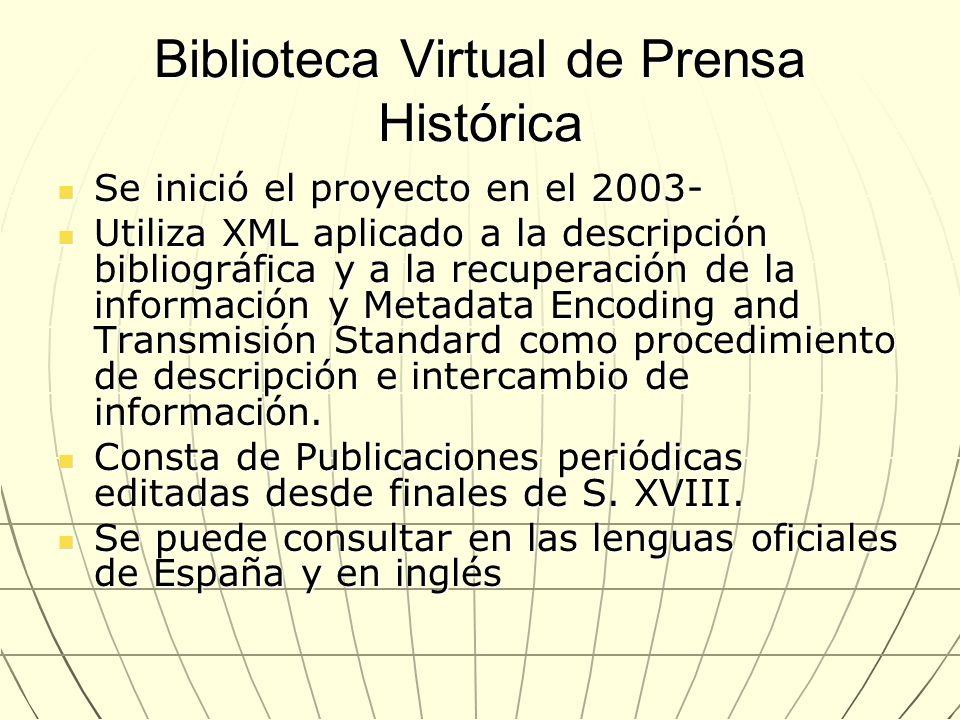 Biblioteca Virtual de Prensa Histórica Se inició el proyecto en el 2003- Se inició el proyecto en el 2003- Utiliza XML aplicado a la descripción bibli