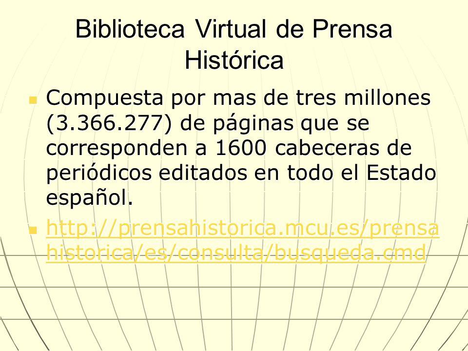 Biblioteca Virtual de Prensa Histórica Compuesta por mas de tres millones (3.366.277) de páginas que se corresponden a 1600 cabeceras de periódicos ed