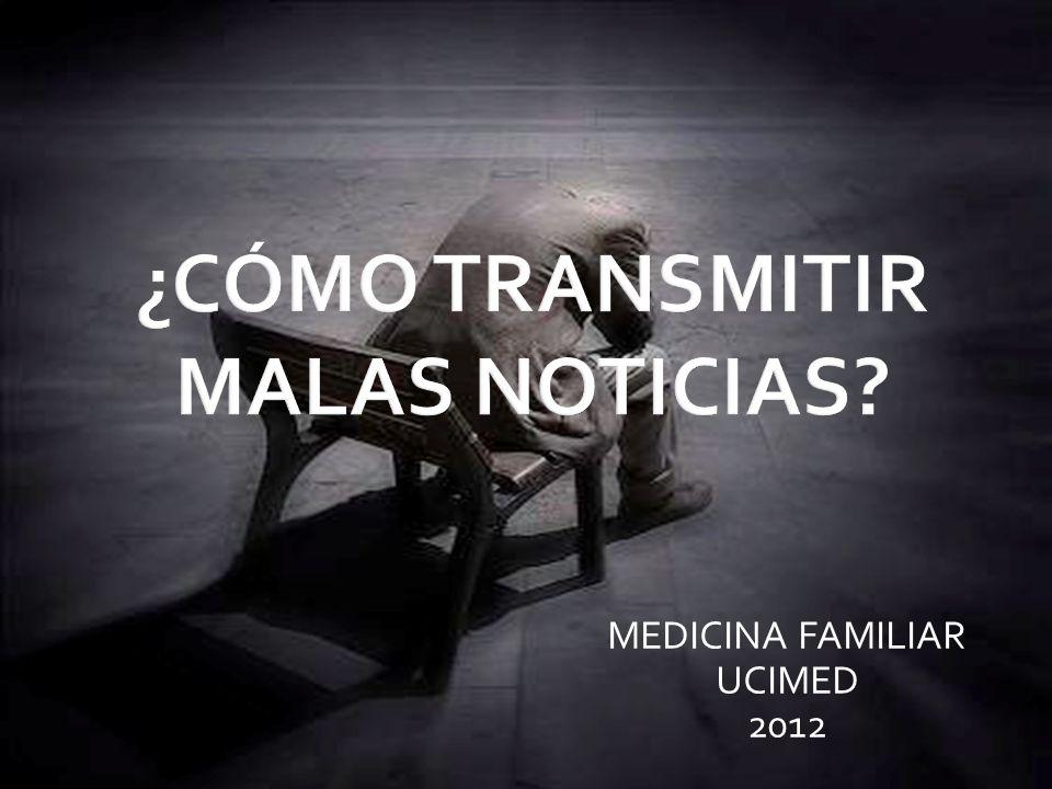 Aquellas noticias que alteran DRÁSTICA o NEGATIVAMENTE la propia perspectiva del paciente, o la de sus familiares en relación al futuro.