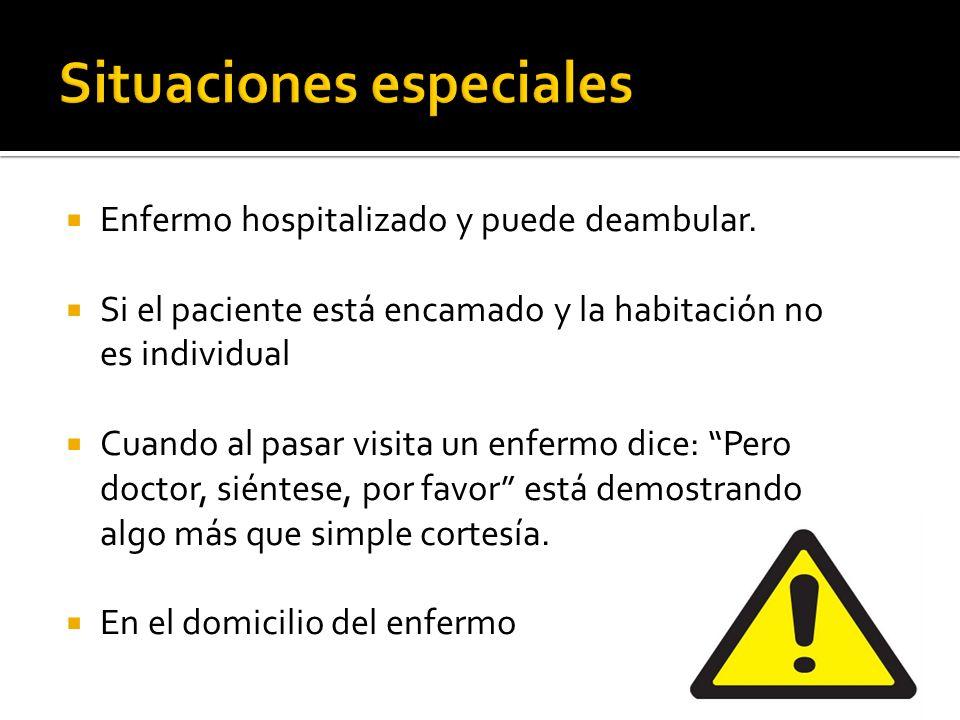 Enfermo hospitalizado y puede deambular. Si el paciente está encamado y la habitación no es individual Cuando al pasar visita un enfermo dice: Pero do