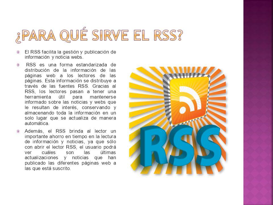 El RSS facilita la gestión y publicación de información y noticia webs. RSS es una forma estandarizada de distribución de la información de las página