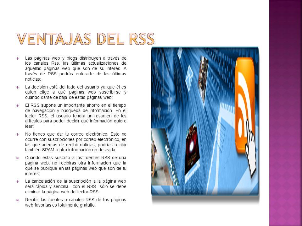 Las páginas web y blogs distribuyen a través de los canales Rss, las últimas actualizaciones de aquellas páginas web que son de su interés. A través d