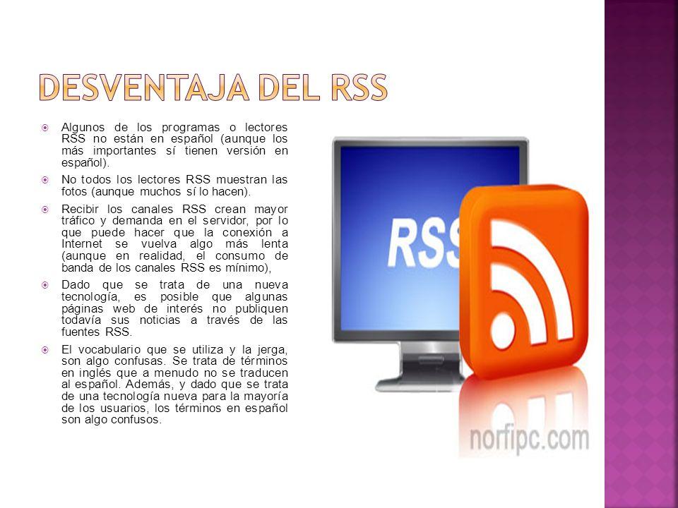 Algunos de los programas o lectores RSS no están en español (aunque los más importantes sí tienen versión en español). No todos los lectores RSS muest