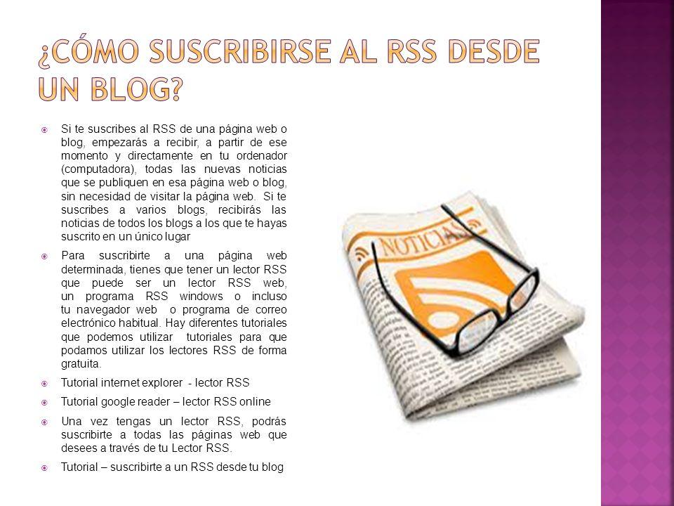 Si te suscribes al RSS de una página web o blog, empezarás a recibir, a partir de ese momento y directamente en tu ordenador (computadora), todas las