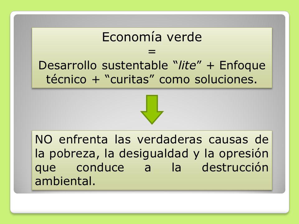 Economía verde = Desarrollo sustentable lite + Enfoque técnico + curitas como soluciones. Economía verde = Desarrollo sustentable lite + Enfoque técni
