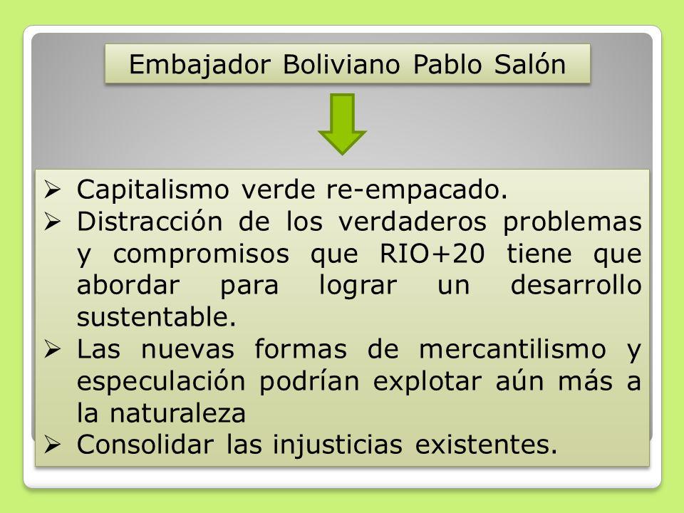 Embajador Boliviano Pablo Salón Capitalismo verde re-empacado. Distracción de los verdaderos problemas y compromisos que RIO+20 tiene que abordar para