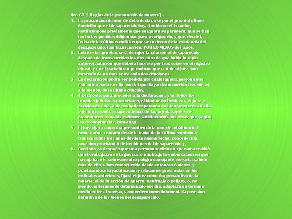 Art. 67 [ Reglas de la presunción de muerte].- 1.La presunción de muerte debe declararse por el juez del último domicilio que el desaparecido haya ten