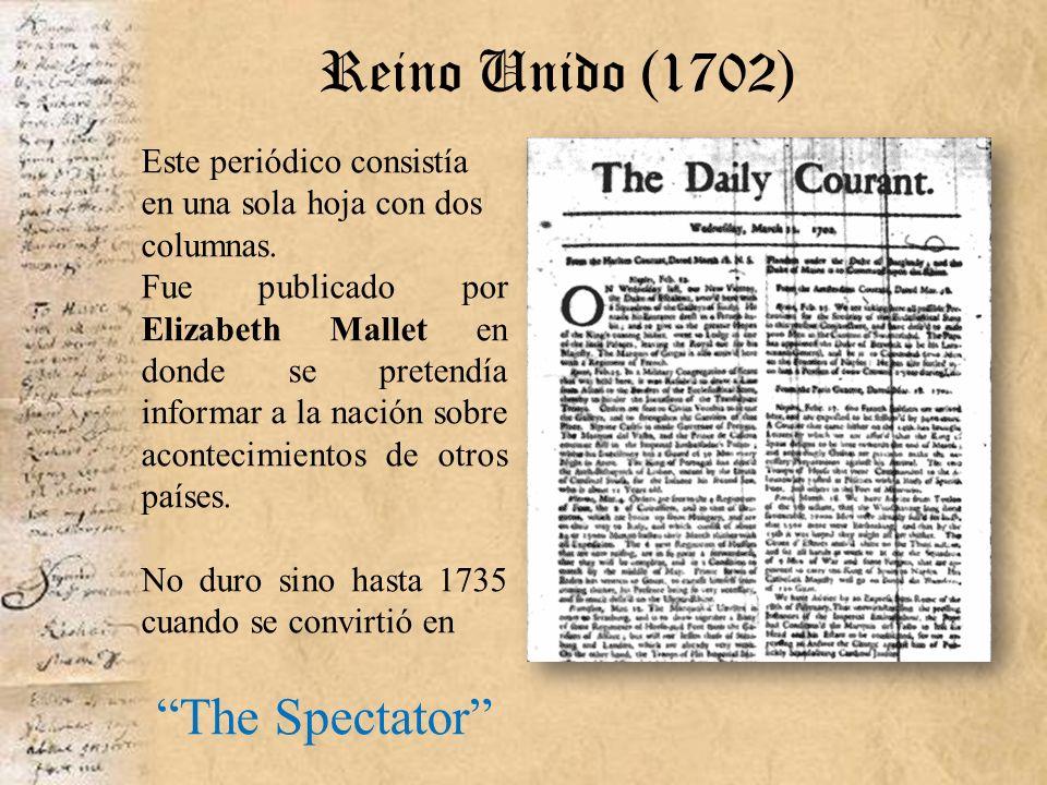 Reino Unido (1702) Este periódico consistía en una sola hoja con dos columnas. Fue publicado por Elizabeth Mallet en donde se pretendía informar a la