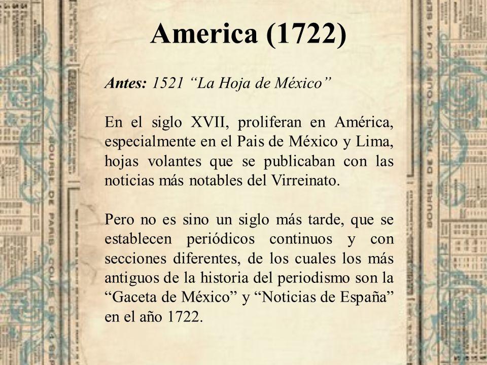 America (1722) Antes: 1521 La Hoja de México En el siglo XVII, proliferan en América, especialmente en el Pais de México y Lima, hojas volantes que se