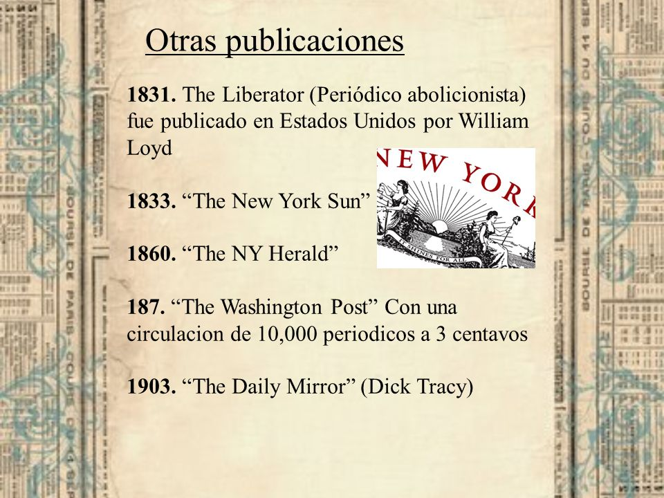 Otras publicaciones 1831. The Liberator (Periódico abolicionista) fue publicado en Estados Unidos por William Loyd 1833. The New York Sun 1860. The NY