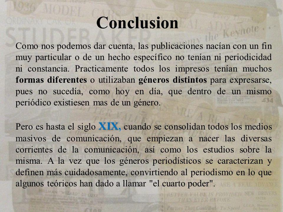 Conclusion Como nos podemos dar cuenta, las publicaciones nacían con un fin muy particular o de un hecho específico no tenían ni periodicidad ni const