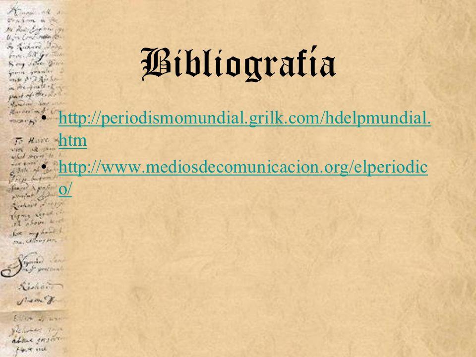 Bibliografía http://periodismomundial.grilk.com/hdelpmundial. htmhttp://periodismomundial.grilk.com/hdelpmundial. htm http://www.mediosdecomunicacion.