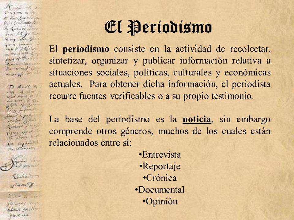 El Periodismo El periodismo consiste en la actividad de recolectar, sintetizar, organizar y publicar información relativa a situaciones sociales, polí