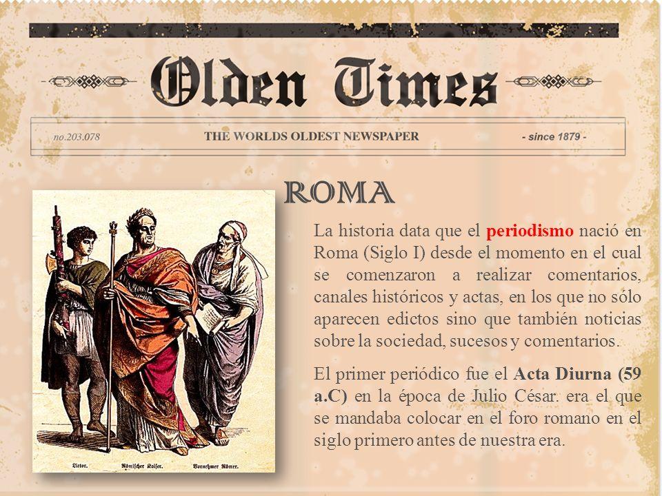 ROMA La historia data que el periodismo nació en Roma (Siglo I) desde el momento en el cual se comenzaron a realizar comentarios, canales históricos y