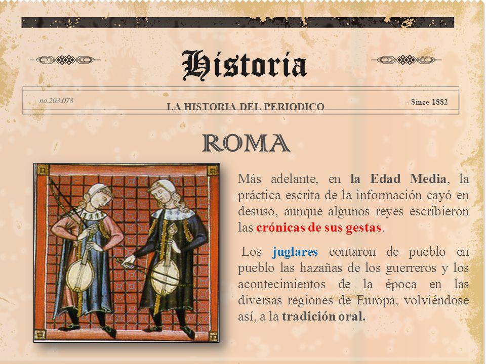 ROMA Más adelante, en la Edad Media, la práctica escrita de la información cayó en desuso, aunque algunos reyes escribieron las crónicas de sus gestas