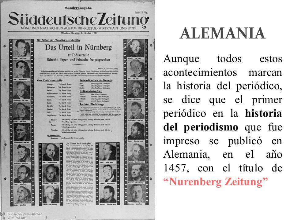 ALEMANIA Aunque todos estos acontecimientos marcan la historia del periódico, se dice que el primer periódico en la historia del periodismo que fue im