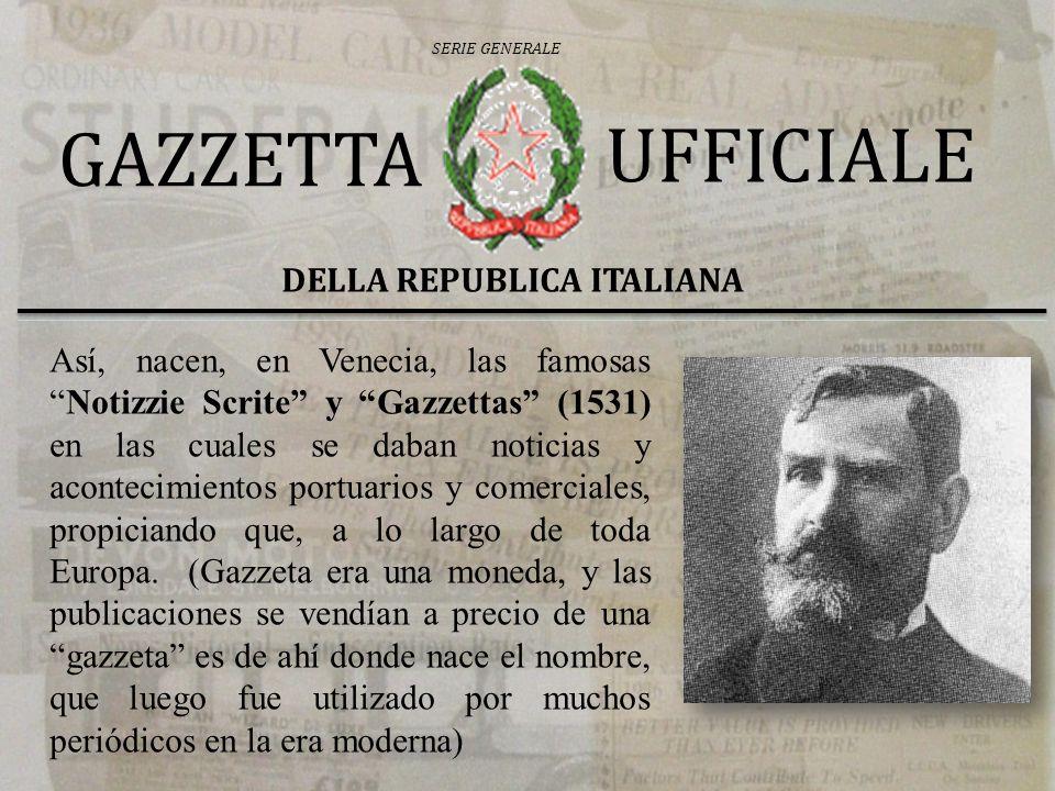 Así, nacen, en Venecia, las famosasNotizzie Scrite y Gazzettas (1531) en las cuales se daban noticias y acontecimientos portuarios y comerciales, prop