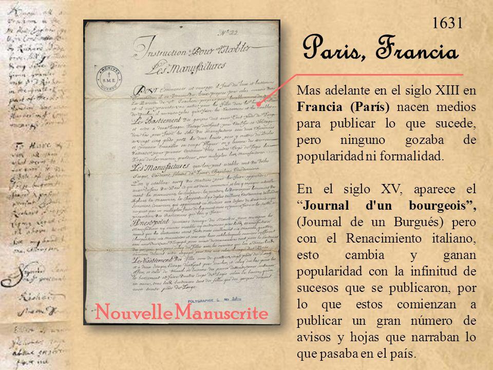 Paris, Francia Mas adelante en el siglo XIII en Francia (París) nacen medios para publicar lo que sucede, pero ninguno gozaba de popularidad ni formal
