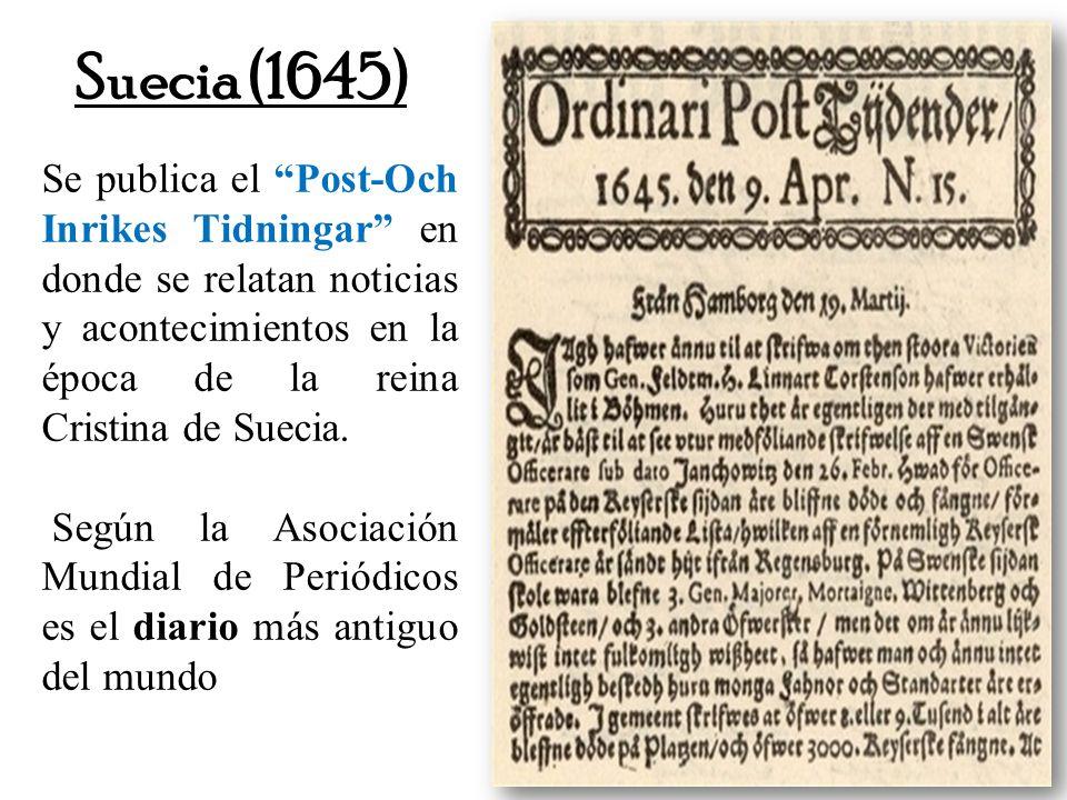 Suecia (1645) Se publica el Post-Och Inrikes Tidningar en donde se relatan noticias y acontecimientos en la época de la reina Cristina de Suecia. Segú