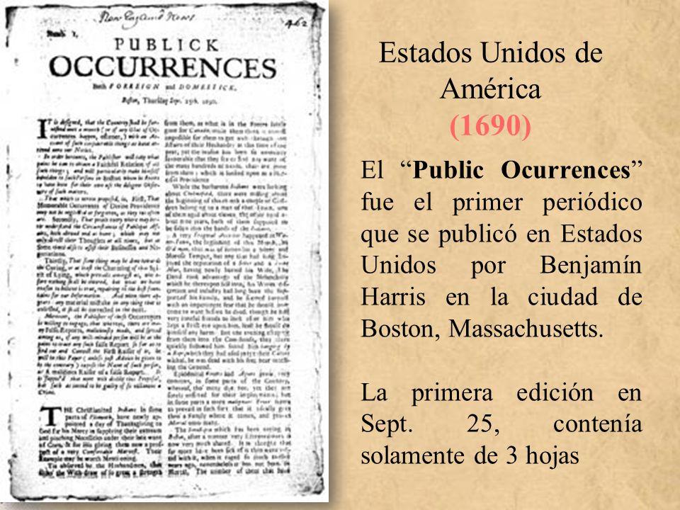 Estados Unidos de América (1690) El Public Ocurrences fue el primer periódico que se publicó en Estados Unidos por Benjamín Harris en la ciudad de Bos