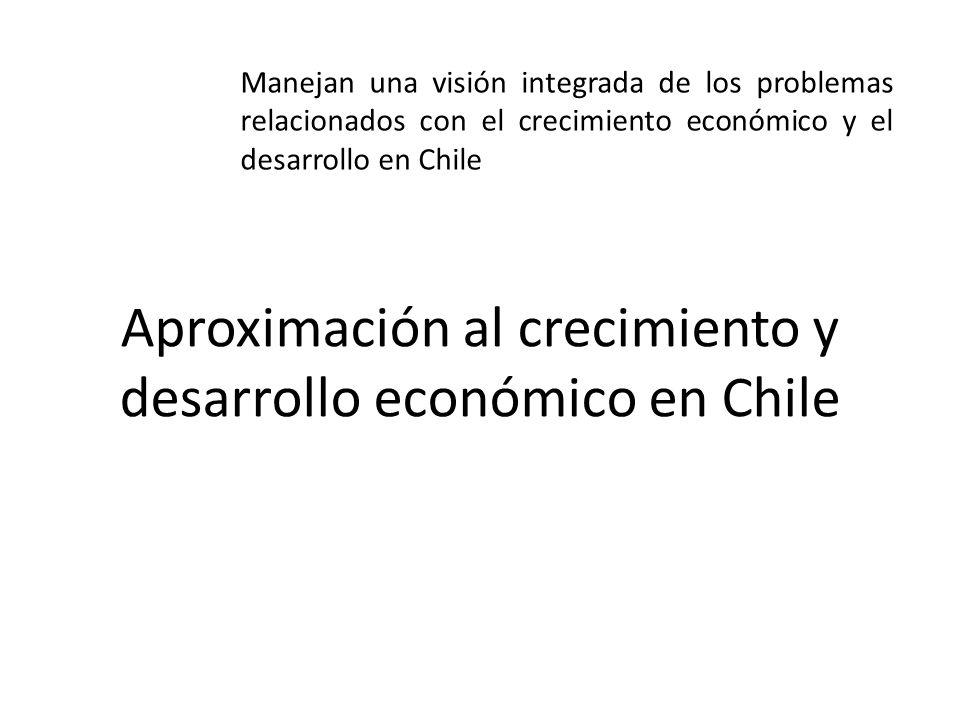 Aproximación al crecimiento y desarrollo económico en Chile Manejan una visión integrada de los problemas relacionados con el crecimiento económico y