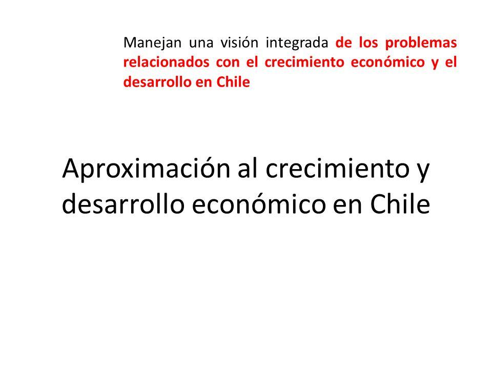 Aproximación al crecimiento y desarrollo económico en Chile Manejan una visión integrada de los problemas relacionados con el crecimiento económico y el desarrollo en Chile