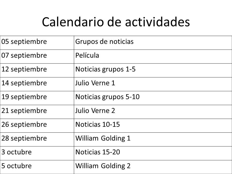 Calendario de actividades 05 septiembreGrupos de noticias 07 septiembrePelícula 12 septiembreNoticias grupos 1-5 14 septiembreJulio Verne 1 19 septiembreNoticias grupos 5-10 21 septiembreJulio Verne 2 26 septiembreNoticias 10-15 28 septiembreWilliam Golding 1 3 octubreNoticias 15-20 5 octubreWilliam Golding 2
