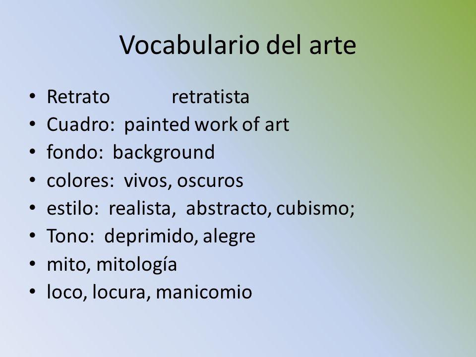 Vocabulario del arte Retratoretratista Cuadro: painted work of art fondo: background colores: vivos, oscuros estilo: realista, abstracto, cubismo; Ton
