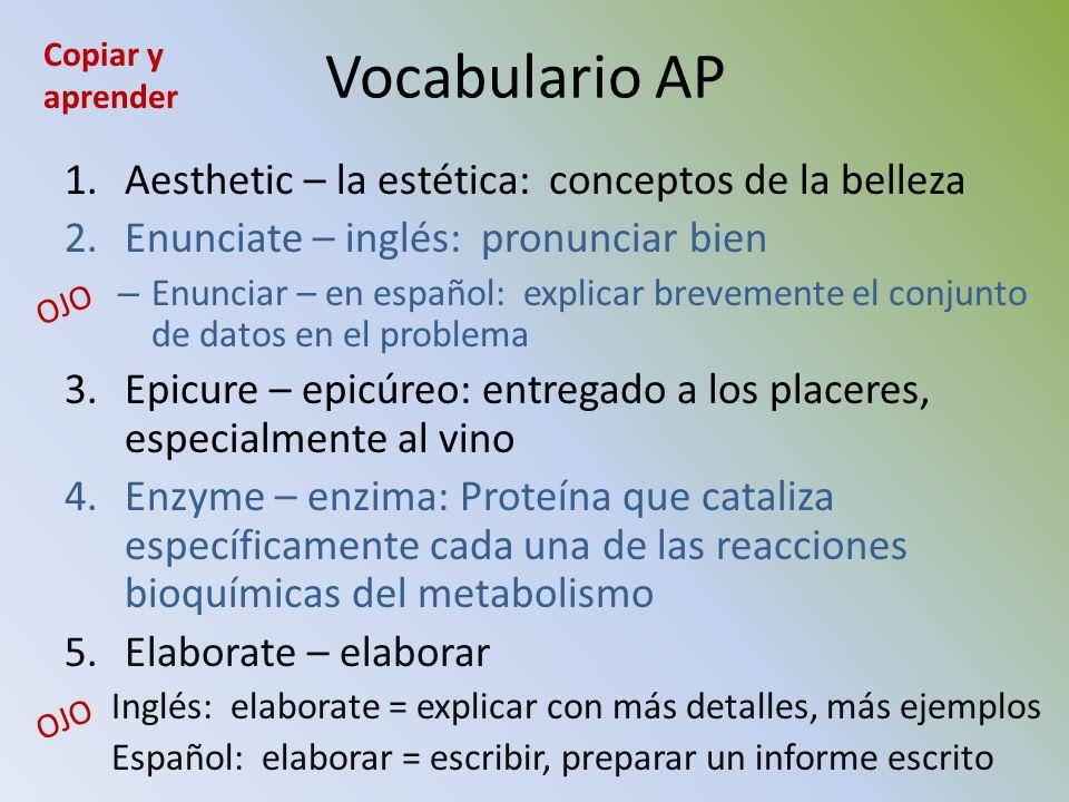 Vocabulario AP 1.Aesthetic – la estética: conceptos de la belleza 2.Enunciate – inglés: pronunciar bien – Enunciar – en español: explicar brevemente e