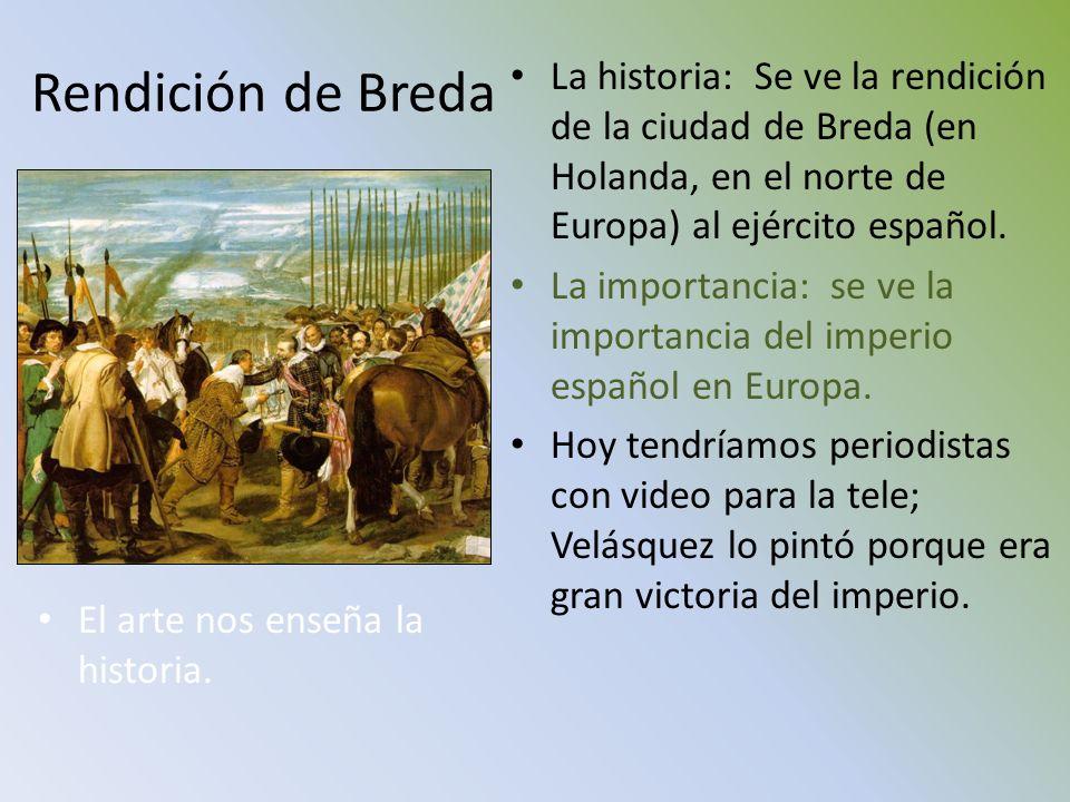 Rendición de Breda El arte nos enseña la historia. La historia: Se ve la rendición de la ciudad de Breda (en Holanda, en el norte de Europa) al ejérci