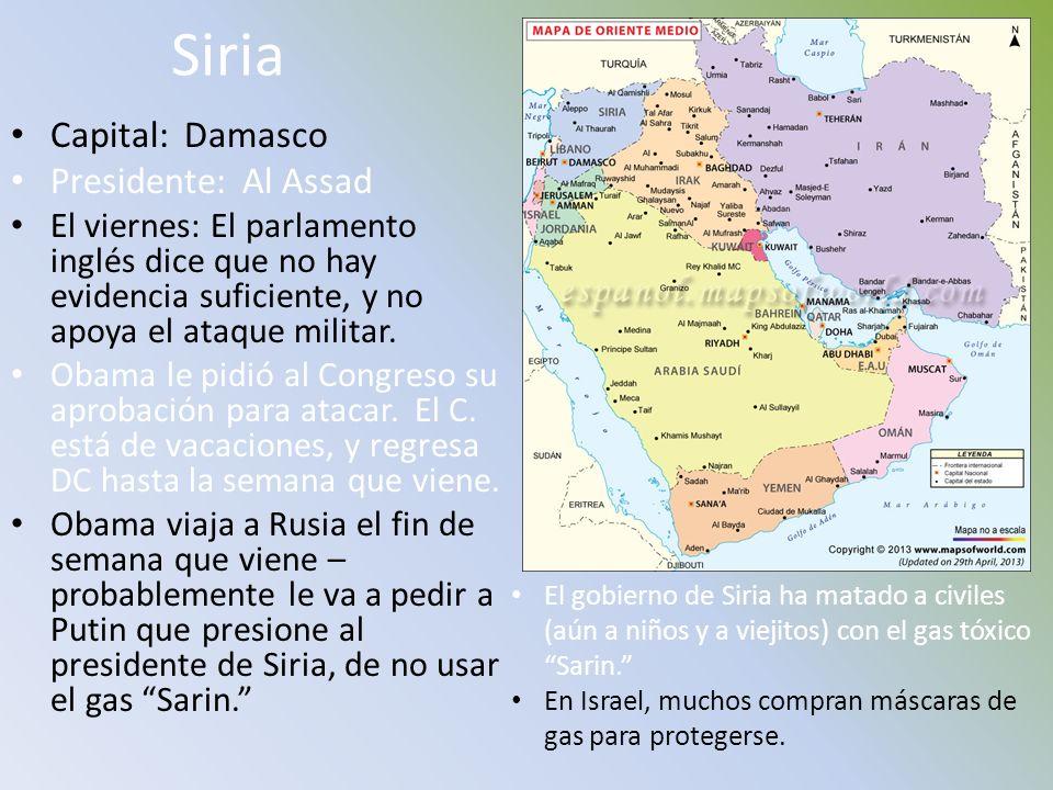 Siria Capital: Damasco Presidente: Al Assad El viernes: El parlamento inglés dice que no hay evidencia suficiente, y no apoya el ataque militar. Obama