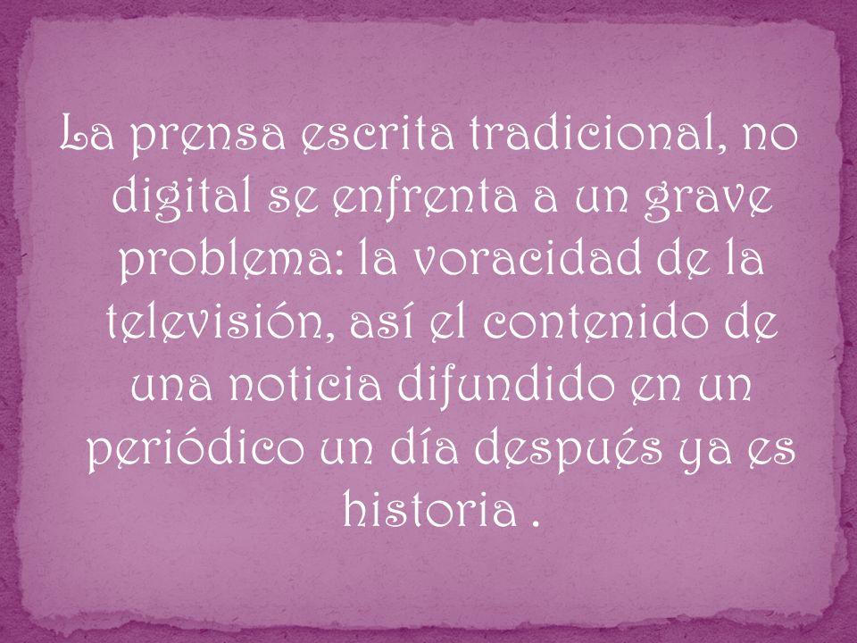 La prensa escrita tradicional, no digital se enfrenta a un grave problema: la voracidad de la televisión, así el contenido de una noticia difundido en