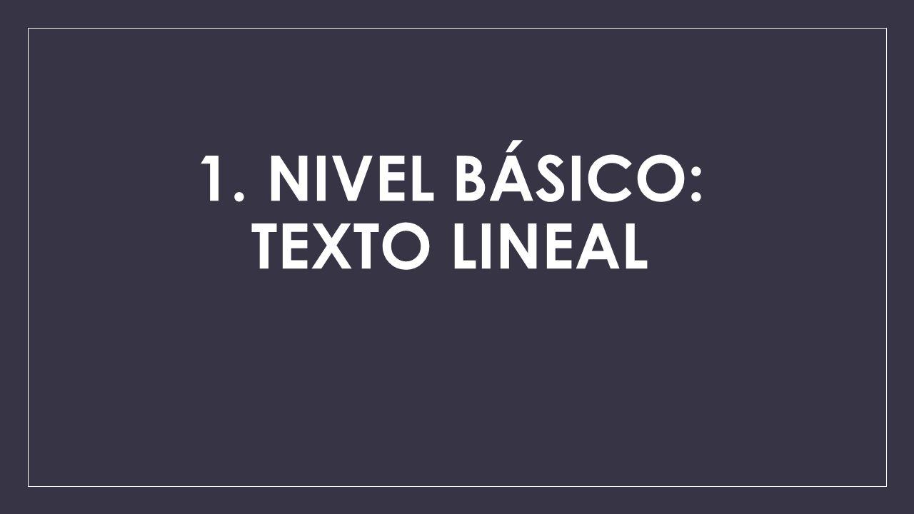 1. NIVEL BÁSICO: TEXTO LINEAL