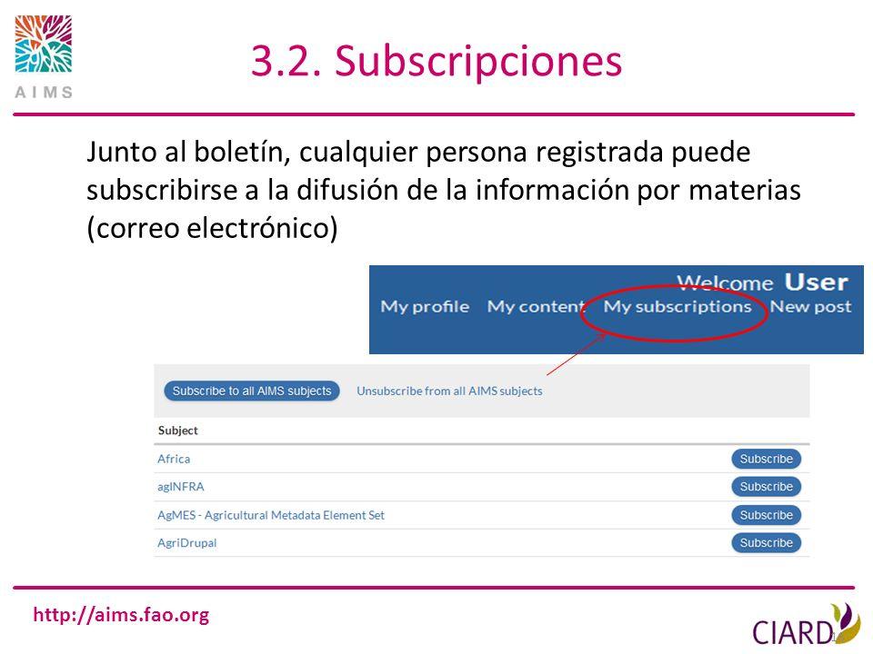 http://aims.fao.org 16 3.2. Subscripciones Junto al boletín, cualquier persona registrada puede subscribirse a la difusión de la información por mater