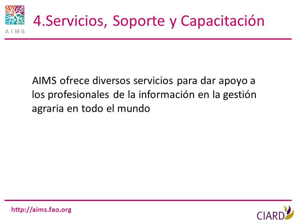 http://aims.fao.org 17 4.Servicios, Soporte y Capacitación AIMS ofrece diversos servicios para dar apoyo a los profesionales de la información en la g