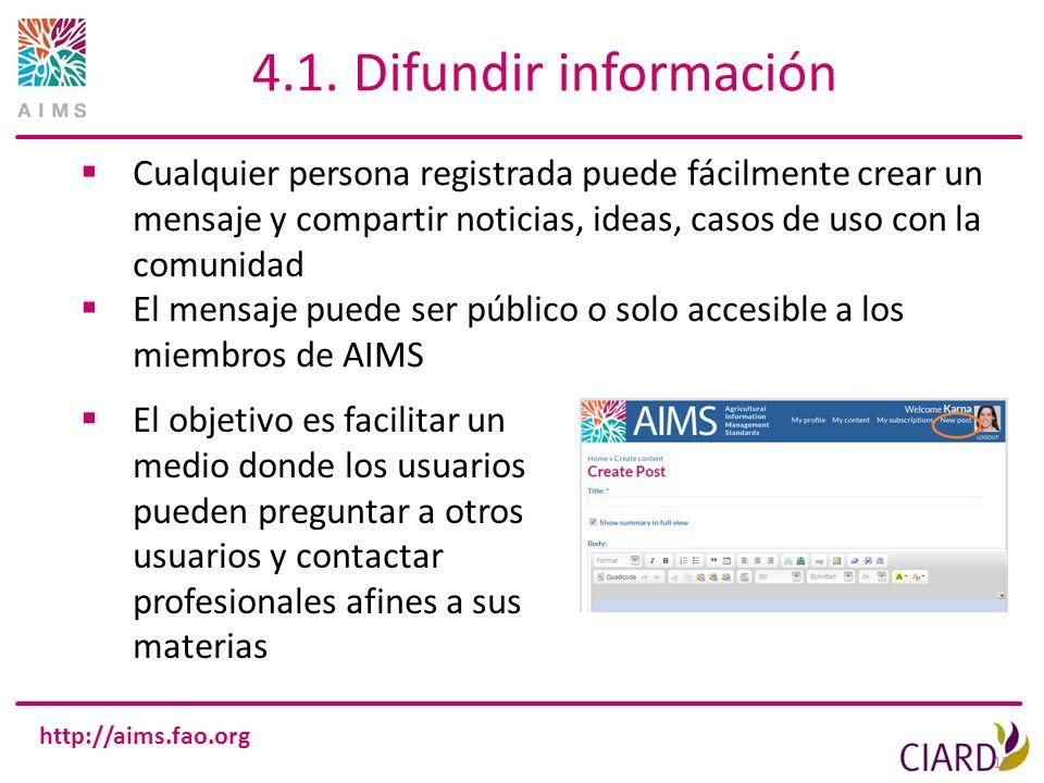 http://aims.fao.org 18 4.1. Difundir información Cualquier persona registrada puede fácilmente crear un mensaje y compartir noticias, ideas, casos de