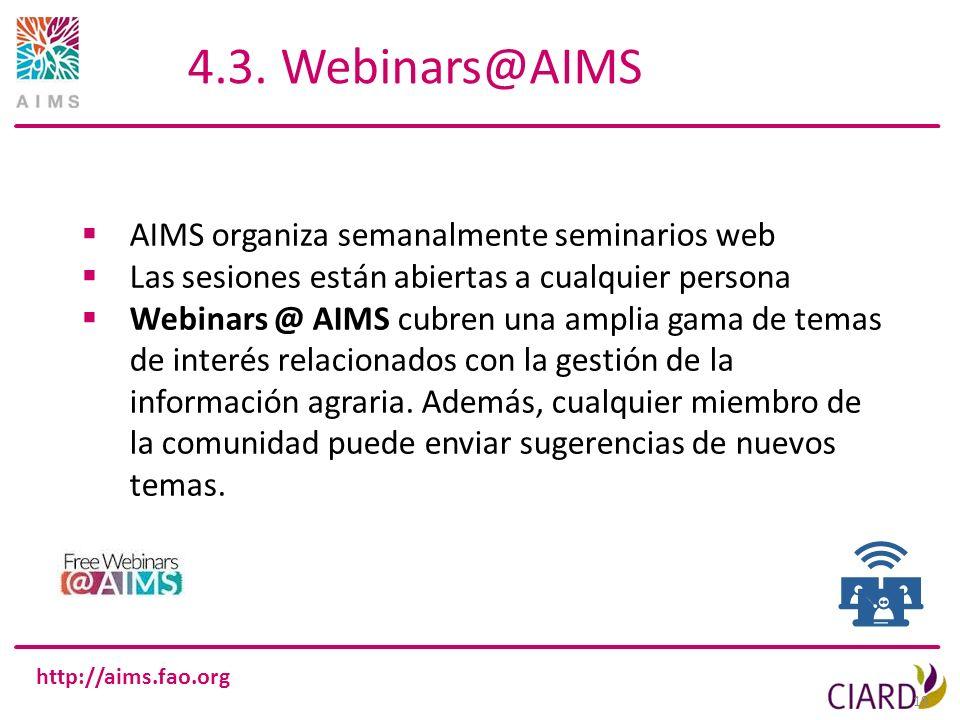 http://aims.fao.org 19 4.3. Webinars@AIMS AIMS organiza semanalmente seminarios web Las sesiones están abiertas a cualquier persona Webinars @ AIMS cu