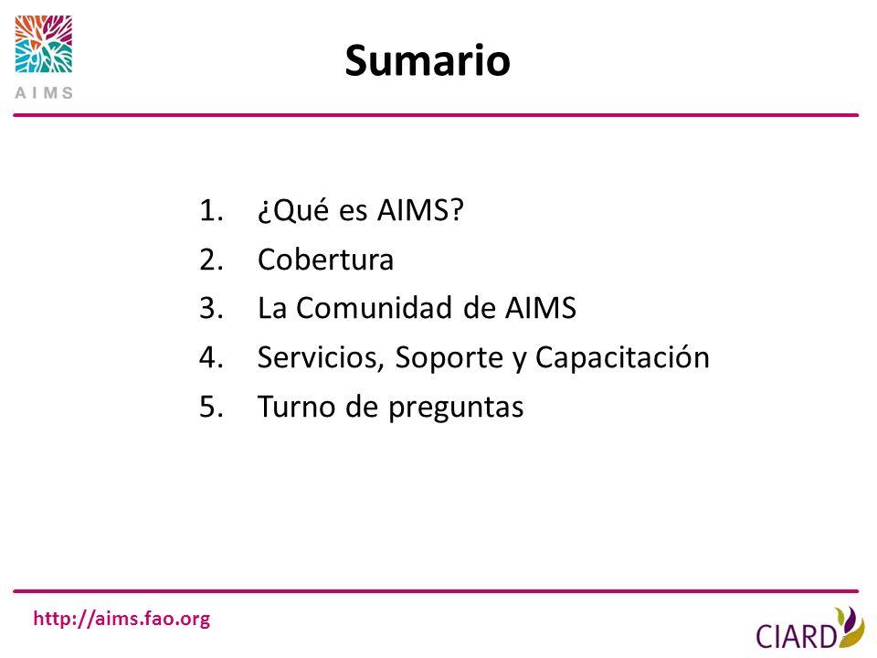http://aims.fao.org 2 Sumario 1.¿Qué es AIMS? 2.Cobertura 3.La Comunidad de AIMS 4.Servicios, Soporte y Capacitación 5.Turno de preguntas