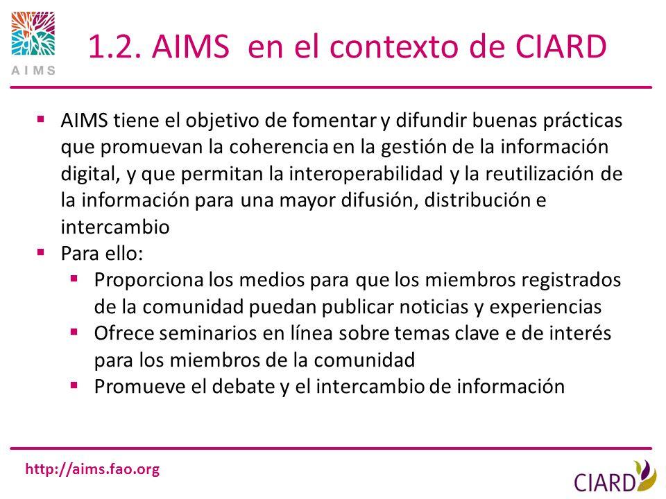http://aims.fao.org 1.2. AIMS en el contexto de CIARD 5 AIMS tiene el objetivo de fomentar y difundir buenas prácticas que promuevan la coherencia en