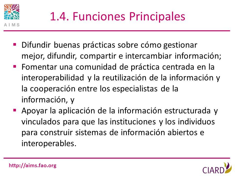 http://aims.fao.org 1.4. Funciones Principales 7 Difundir buenas prácticas sobre cómo gestionar mejor, difundir, compartir e intercambiar información;