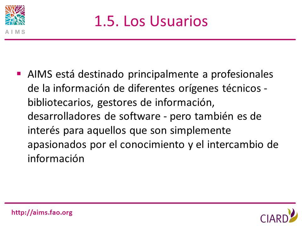 http://aims.fao.org 1.5. Los Usuarios 8 AIMS está destinado principalmente a profesionales de la información de diferentes orígenes técnicos - bibliot