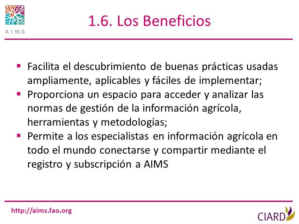 http://aims.fao.org 1.6. Los Beneficios 9 Facilita el descubrimiento de buenas prácticas usadas ampliamente, aplicables y fáciles de implementar; Prop