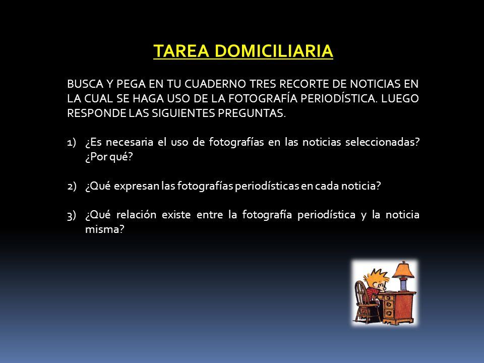 TAREA DOMICILIARIA BUSCA Y PEGA EN TU CUADERNO TRES RECORTE DE NOTICIAS EN LA CUAL SE HAGA USO DE LA FOTOGRAFÍA PERIODÍSTICA.