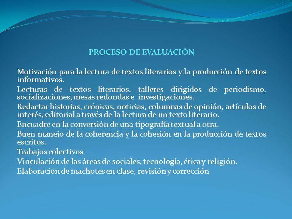 PROCESO DE EVALUACIÓN Motivación para la lectura de textos literarios y la producción de textos informativos. Lecturas de textos literarios, talleres