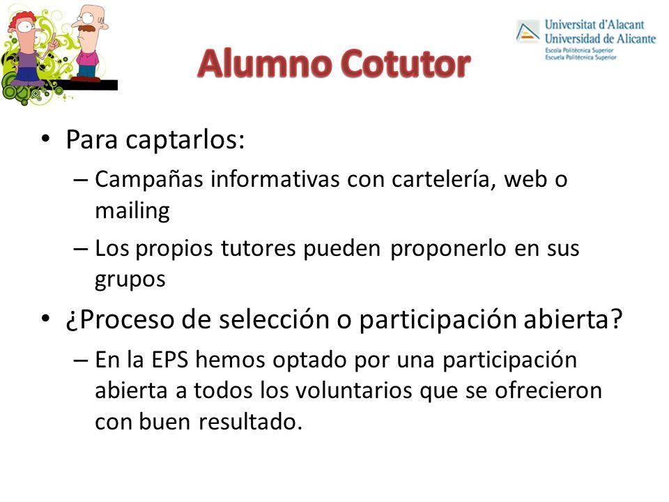 Para captarlos: – Campañas informativas con cartelería, web o mailing – Los propios tutores pueden proponerlo en sus grupos ¿Proceso de selección o participación abierta.