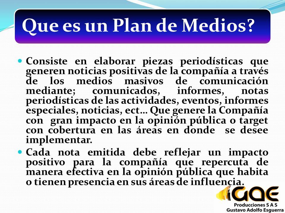 Que es un Plan de Medios? Consiste en elaborar piezas periodísticas que generen noticias positivas de la compañía a través de los medios masivos de co