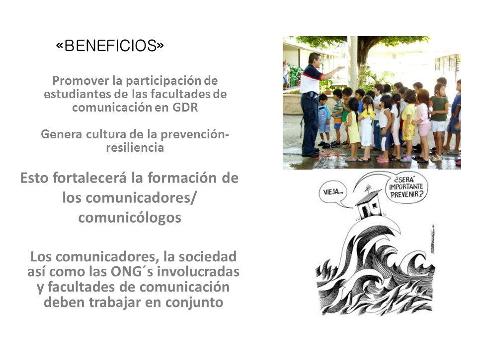 Promover la participación de estudiantes de las facultades de comunicación en GDR Genera cultura de la prevención- resiliencia Esto fortalecerá la for